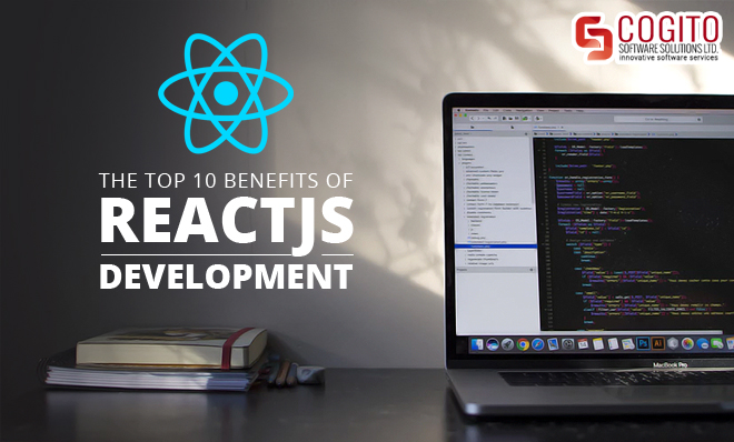 The Top 10 Benefits of ReactJS Development